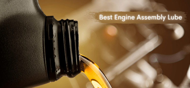 best engine assembly lube
